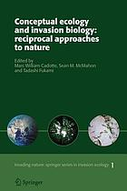 Conceptual ecology and invasion biology : reciprocal approaches to nature
