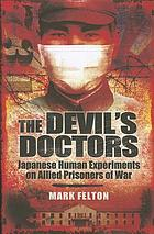The Devil's doctors : Japanese human experiments on Allied prisoners of war