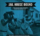 Jail house bound : John Lomax's first Southern prison recordings, 1933.