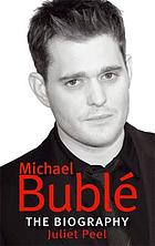 Michael Bublé : the biography