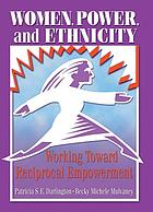 Women, power, and ethnicity : working toward reciprocal empowerment