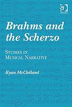 Brahms and the scherzo : studies in musical narrative