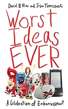 Worst ideas ever : a celebration of embarrassment