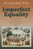 Imperfect equality : African Americans and the confines of white racial attitudes in post-emancipation Maryland