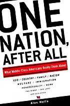 One nation, after all : what middle-class Americans really think about : God, country, family, racism, welfare, immigration, homosexuality, work, the right, the left, and each other