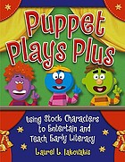 Puppet plays plus : using stock characters to entertain and teach early literacy