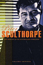 Peter Sculthorpe : the making of an Australian composer 1929-74