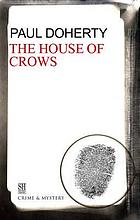 The house of crows : being the sixth of the sorrowful mysteries of Brother Athelstan