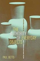 The authority of everyday objects : a cultural history of West German industrial design
