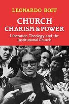 Church, charism and power : liberation theology and the institutional church