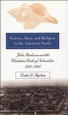 Science, race, and religion in the American South : John Bachman and the Charleston circle of naturalists, 1815-1895
