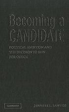 Becoming a candidate : political ambition and the decision to run for office