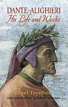 Dante Alighieri : his life and works