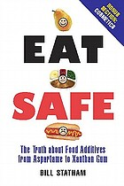 Eat safe : the truth about food additives from aspartame to xanthan gum