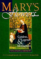 Mary's flowers : gardens, legends & meditations