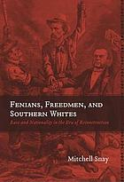 Fenians, freedmen, and southern Whites : race and nationality in the era of Reconstruction