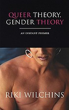 Queer theory, gender theory : an instant primer