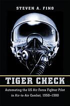 Tiger check : automating the US Air Force fighter pilot in air-to-air combat, 1950-1980