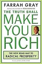 The truth shall make you rich : the new road map to radical prosperity