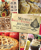 Midwest sweet baking history : delectable classics around Lake Michigan