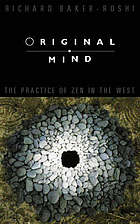 Original mind : the practice of Zen in the West.