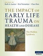 The impact of early life trauma on health and disease : the hidden epidemic
