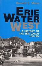 Erie water west; a history of the Erie Canal, 1792-1854