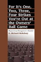 For it's one, two, three, four strikes you're out at the owners' ball game : players versus management in baseball
