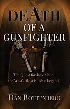 Death of a gunfighter : the quest for Jack Slade, the West's most elusive legend