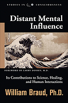 Distant mental influence : its contributions to science, healing, and human interactions