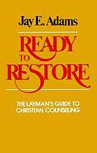 Ready to restore : the layman's guide to Christian counseling