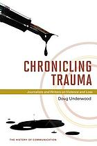Chronicling trauma : journalists and writers on violence and loss