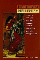 Heretical Hellenism : women writers, ancient Greece, and the Victorian popular imagination