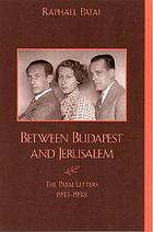 Between Budapest and Jerusalem : the Patai letters, 1933-1938