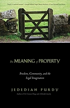 The meaning of property : freedom, community, and the legal imagination