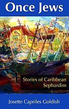 Once Jews : stories of Caribbean Sephardim