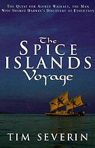 The Spice Islands voyage : the quest for Alfred Wallace, the man who shared Darwin's discovery of evolution