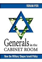 Generals in the cabinet room : how the military shapes Israeli policy