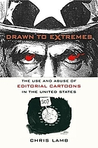 Drawn to extremes : the use and abuse of editorial cartoons