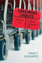 Consuming choices : ethics in a global consumer age