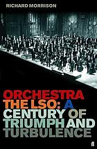 Orchestra : the LSO: a century of triumph and turbulence