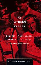My father's keeper : children of Nazi leaders : an intimate history of damage and denial