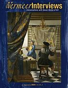 The Vermeer interviews : conversations with seven works of art