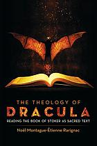 The Theology of Dracula : Reading the Book of Stoker as Sacred Text