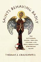 Saints behaving badly : the cutthroats, crooks, trollops, con men, and devil-worshippers who became saints