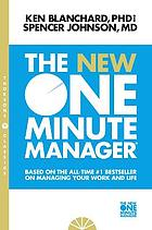 The new one minute manager : based on the all-time #1 bestseller on managing your work and life