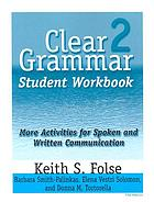 Clear grammar. 2 : student workbook : more activities for spoken and written communication