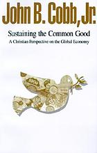 Sustaining the common good : a Christian perspective on the global economy