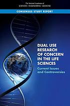 Dual use research of concern in the life sciences : current Issues and controversies