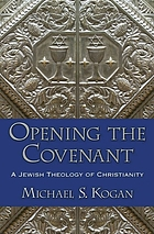 Opening the covenant : a Jewish theology of Christianity